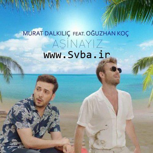 Murat Dalkılıç Aşinayız feat. Oğuzhan